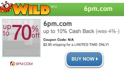 6pm WILD Cash Back